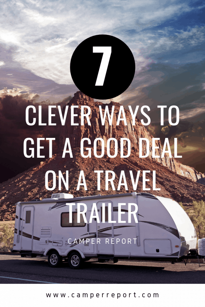 7 Clever Ways to Get a Good Deal on a Travel Trailer
