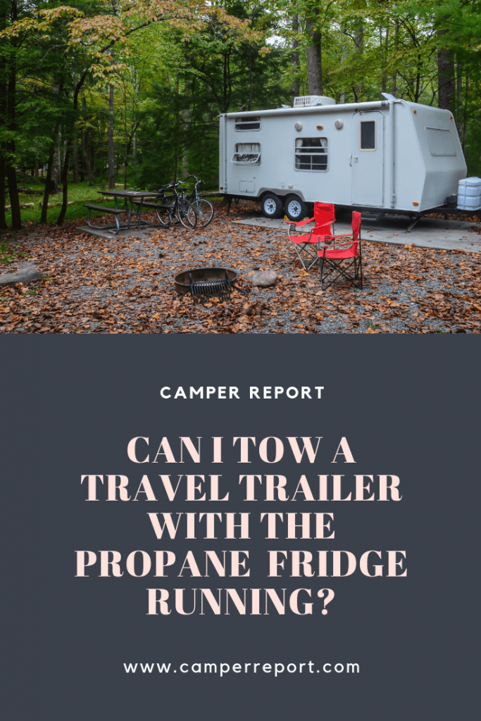 Can I Tow a Travel Trailer with the Propane Fridge Running – Camper